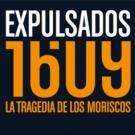 Expulsados: 1609, la tragedia de los moriscos
